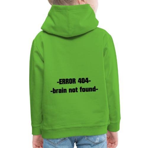 ERROR 404 brain not found Gift Idea - Kids' Premium Hoodie