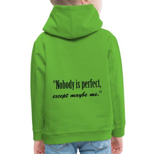 Nobody is perfect, except me - Kids' Premium Hoodie
