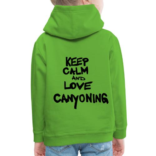 keep calm and love canyoning - Kinder Premium Hoodie
