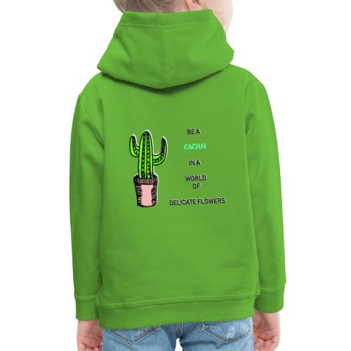 Be a Cactus in a world of delicate Flowers - Kinder Premium Hoodie