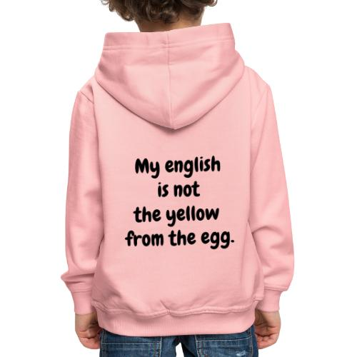 My english is not the yellow from the egg. - Kinder Premium Hoodie