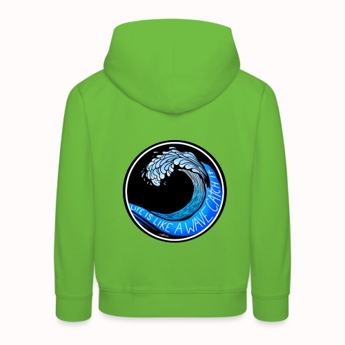 Life Is Like A Wave, Catch It - Kids' Premium Hoodie