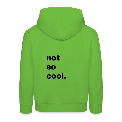not so cool. Geschenk Simple Idee - Kinder Premium Hoodie