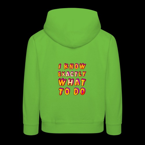 I know exactly what to do - Kids' Premium Hoodie