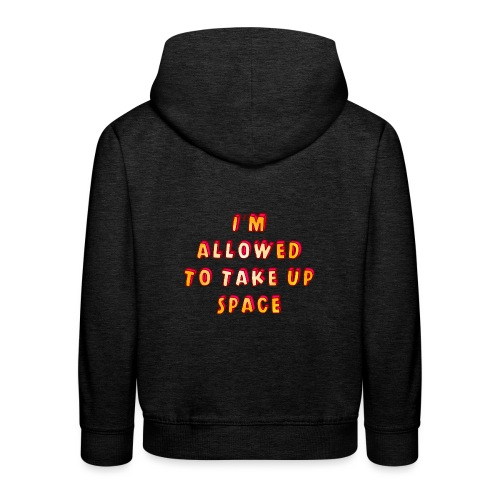 I m allowed to take up space - Kids' Premium Hoodie