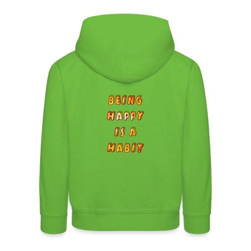 being happy is a habit - Kids' Premium Hoodie