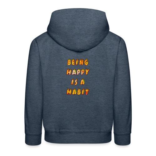 being happy is a habit - Kids' Premium Hoodie