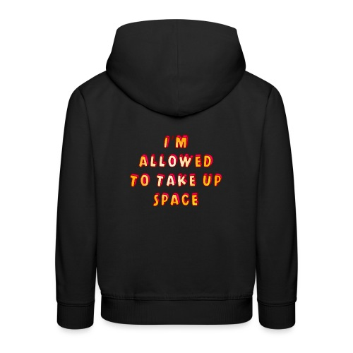 I m allowed to take up space - Kids' Premium Hoodie