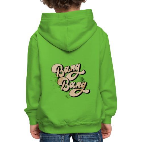 BANG BANG ! - Pull à capuche Premium Enfant