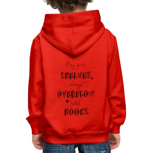 0035 May your shelves overflow with books - Kids' Premium Hoodie