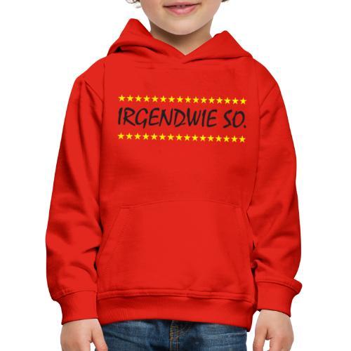 Irgendwie so - Kinder Premium Hoodie