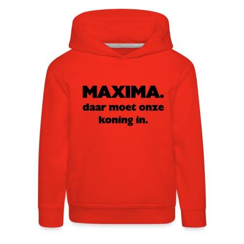 Maxima daar onze Koning in - Kinderen trui Premium met capuchon