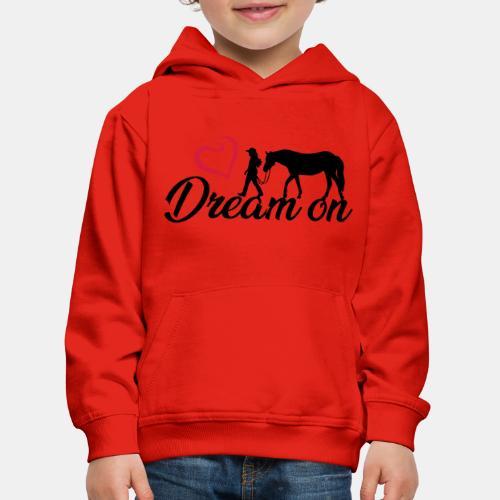 Dream on - Halte an Deinen Träumen fest - Kinder Premium Hoodie