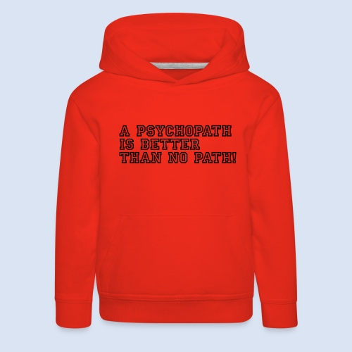 Psychopath is better than - Kinder Premium Hoodie