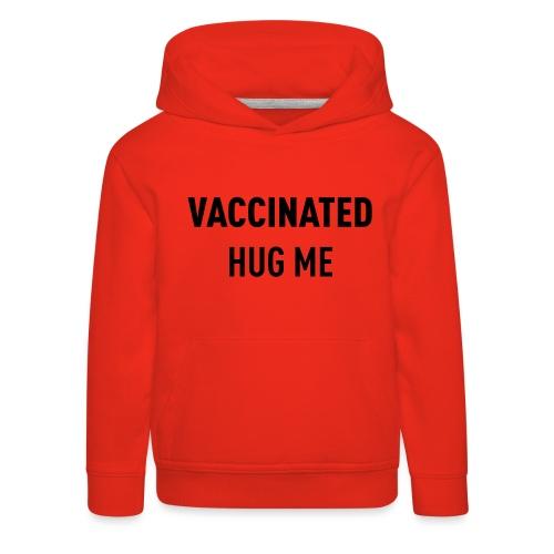 Vaccinated Hug me - Kids' Premium Hoodie