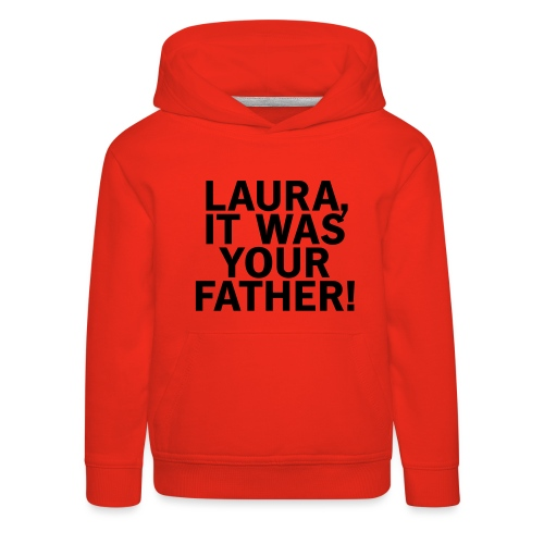 Laura it was your father - Kinder Premium Hoodie