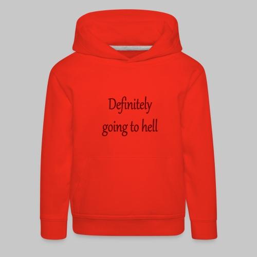 Definitely going to hell - Kids' Premium Hoodie