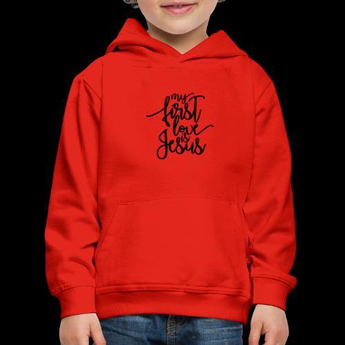 My fist love is Jesus - Kinder Premium Hoodie
