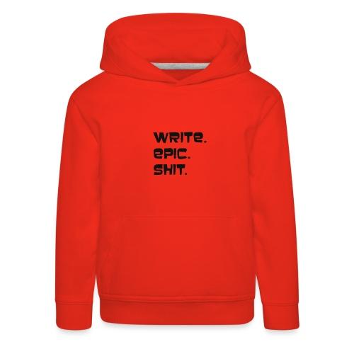 Write epic shit! Motivationsspruch für Autoren - Kinder Premium Hoodie