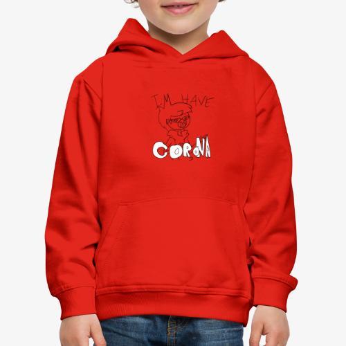 I HAVE CORONA - Kids' Premium Hoodie