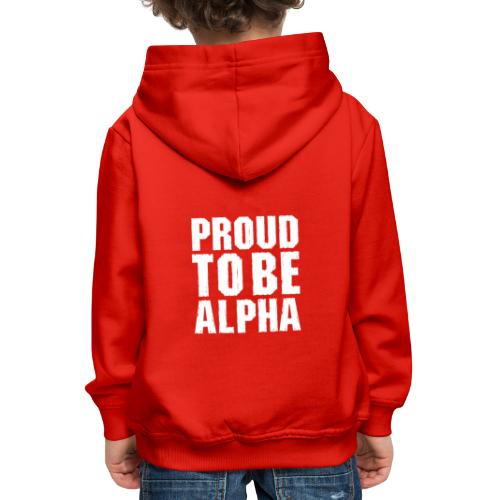 Proud to be Alpha - Kinder Premium Hoodie