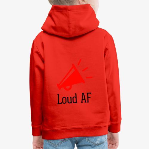 Loud AF - Kinder Premium Hoodie