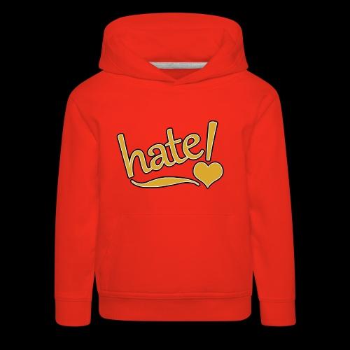 hate ! - Pull à capuche Premium Enfant
