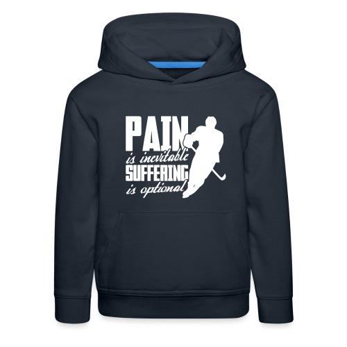 Hockey - Pain Is Inevitable, Suffering Is Optional - Kids' Premium Hoodie