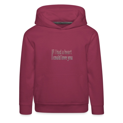 if i had a heart i could love you - Kids' Premium Hoodie