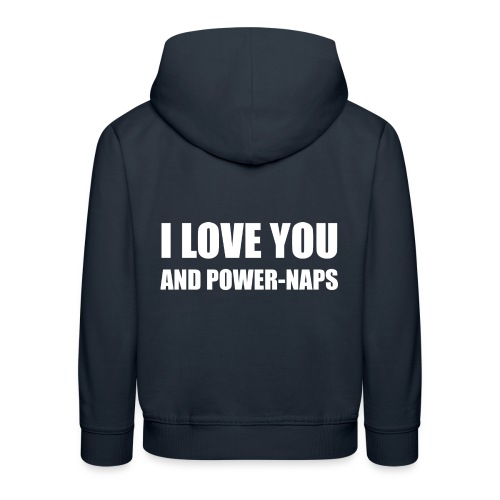 I LOVE YOU AND POWER NAPS - Kinder Premium Hoodie