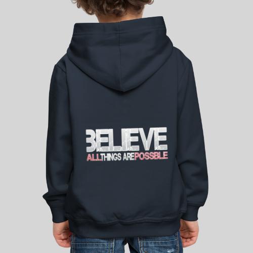 Believe all tings are possible - Kinder Premium Hoodie