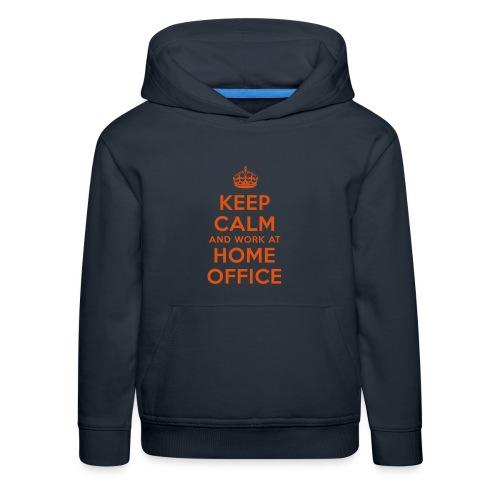 KEEP CALM and work at HOME OFFICE - Kinder Premium Hoodie
