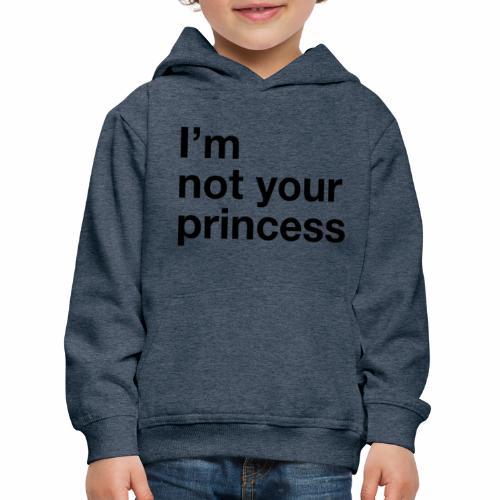 I m Not your Princess - Pull à capuche Premium Enfant