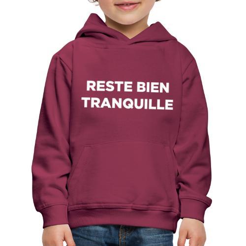 Reste Bien Tranquille - Pull à capuche Premium Enfant