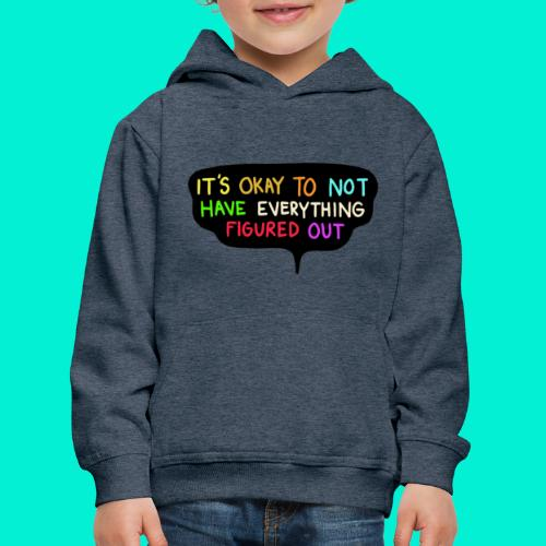 It's ok to not have everything figured out - Felpa con cappuccio Premium per bambini