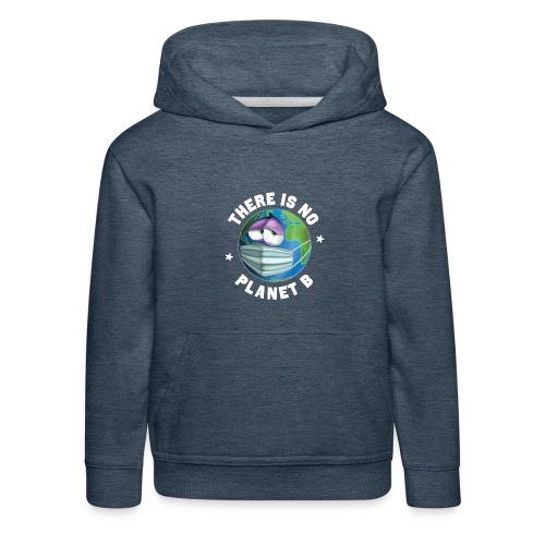 There Is No Planet B - 50th Earth Day - Warning - Felpa con cappuccio Premium per bambini