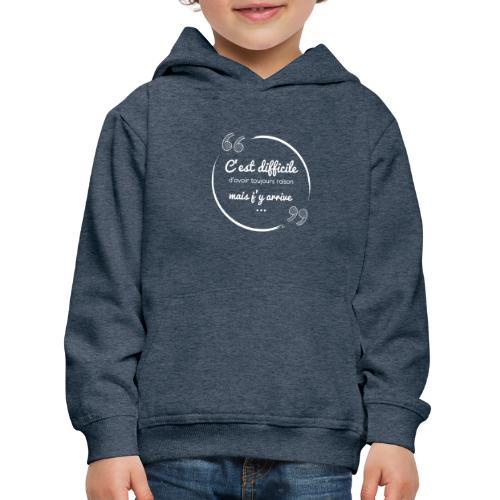 C'est difficile d'avoir toujours raison (blanc) - Pull à capuche Premium Enfant