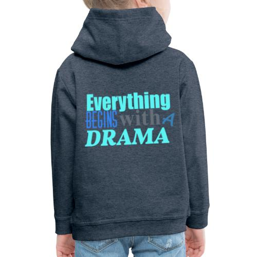 Everything Begins With A Drama - Kinder Premium Hoodie