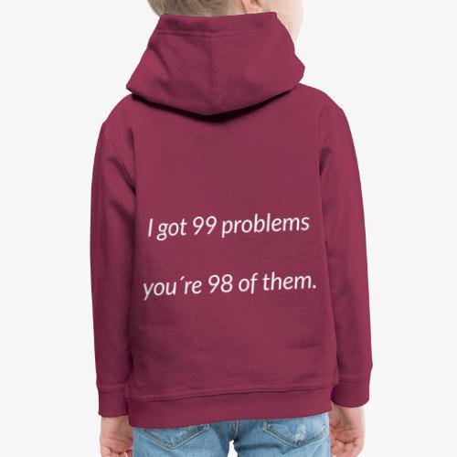 I got 99 problems - Kids' Premium Hoodie