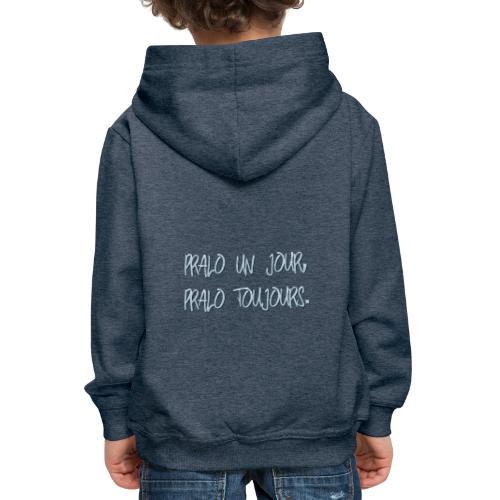 pralo un jour, pralo toujours - Pull à capuche Premium Enfant