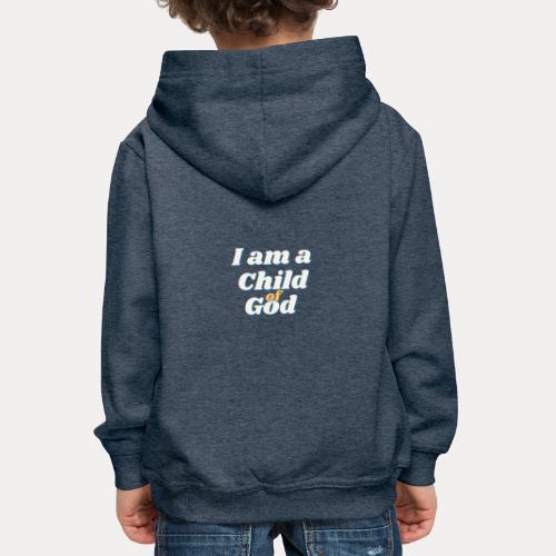 I am a Child of God - Kinder Premium Hoodie