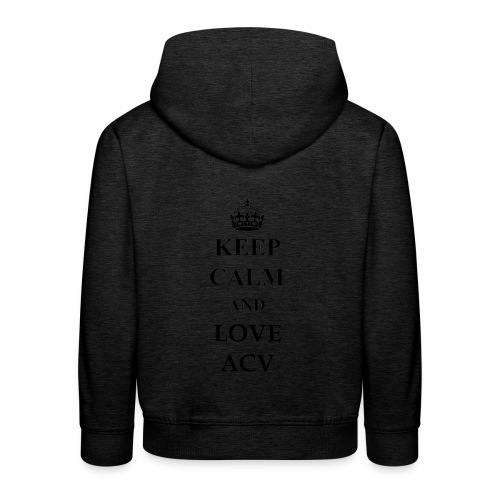 Keep Calm and Love ACV - Kinder Premium Hoodie