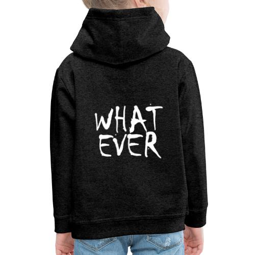 What ever tshirt ✅ - Kinder Premium Hoodie