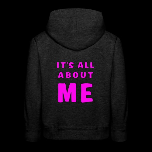 Its all about me - Kids' Premium Hoodie