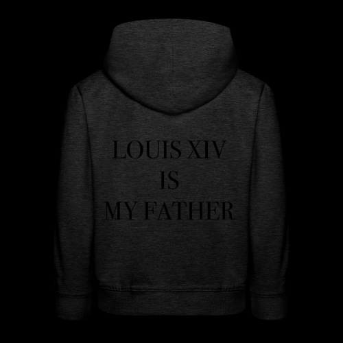 RUN - LOUIS XIV IS MY FATHER - Pull à capuche Premium Enfant