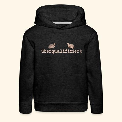 lustiges T-Shirt überqualifiziert - Kinder Premium Hoodie