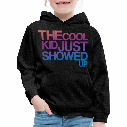 THE COOL KID JUST SHOWED UP - Kids' Premium Hoodie