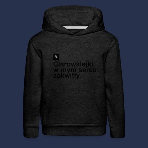 CIAROWKLEJKI ZAWSZE W MOIM SERCU - napis ciemny - Bluza dziecięca z kapturem Premium