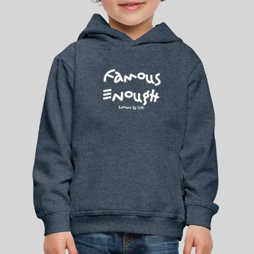 Famous enough known by God - Kinder Premium Hoodie