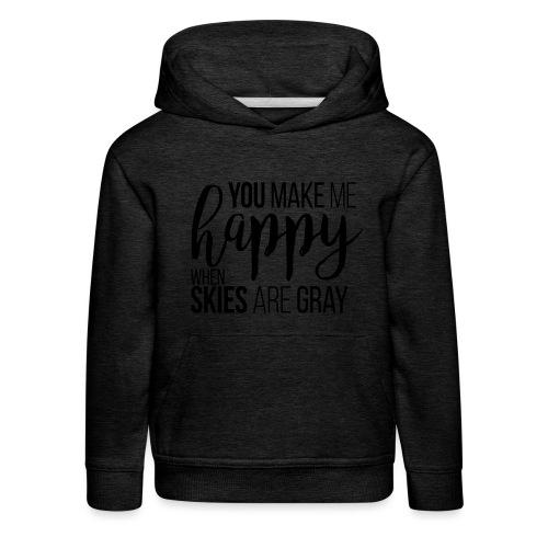 You make me happy when skies are gray - Kinder Premium Hoodie